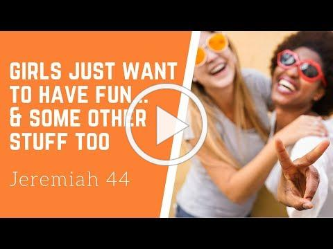 2019-07-07 Girls Just Want To Have Fun... & Some Other Stuff Too (Pastor Rob McNutt)