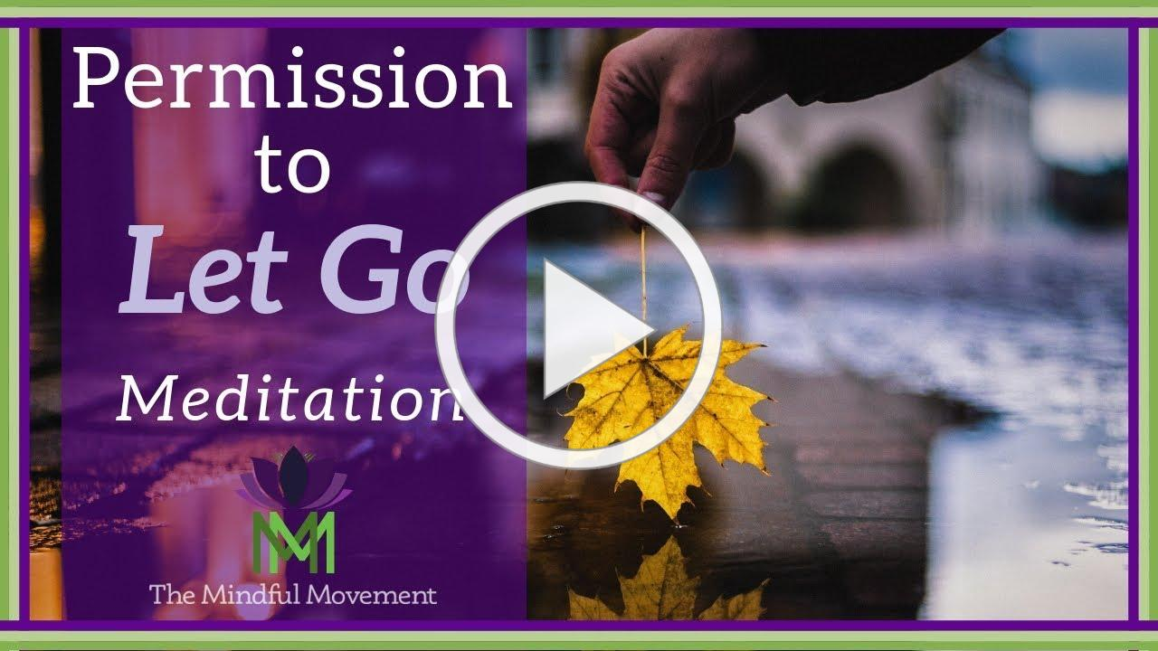 Give Yourself Permission to Let Go: A Guided Meditation Practice / Mindful Movement