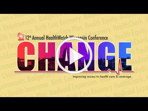 Change - HealthWatch Wisconsin's 12 Annual Conference