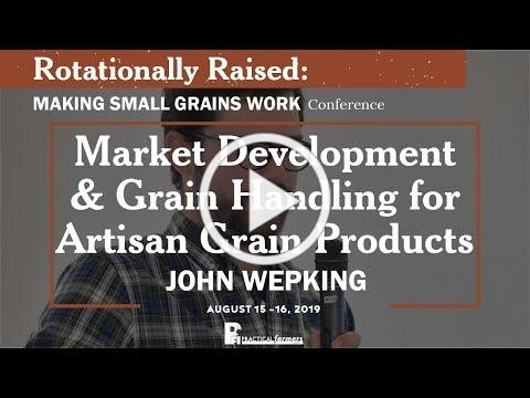 Market Development and Grain Handling for Artisan Grain Products - John Wepking