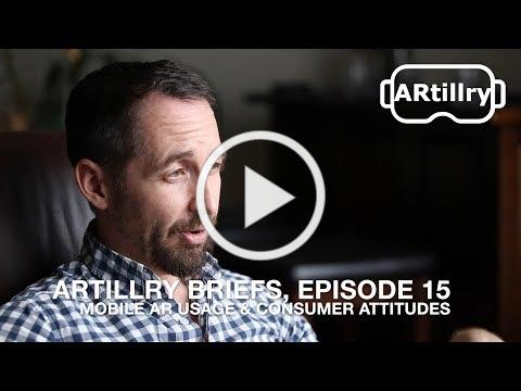 Artillry Briefs, Episode 15: Mobile AR Usage & Consumer Attitudes
