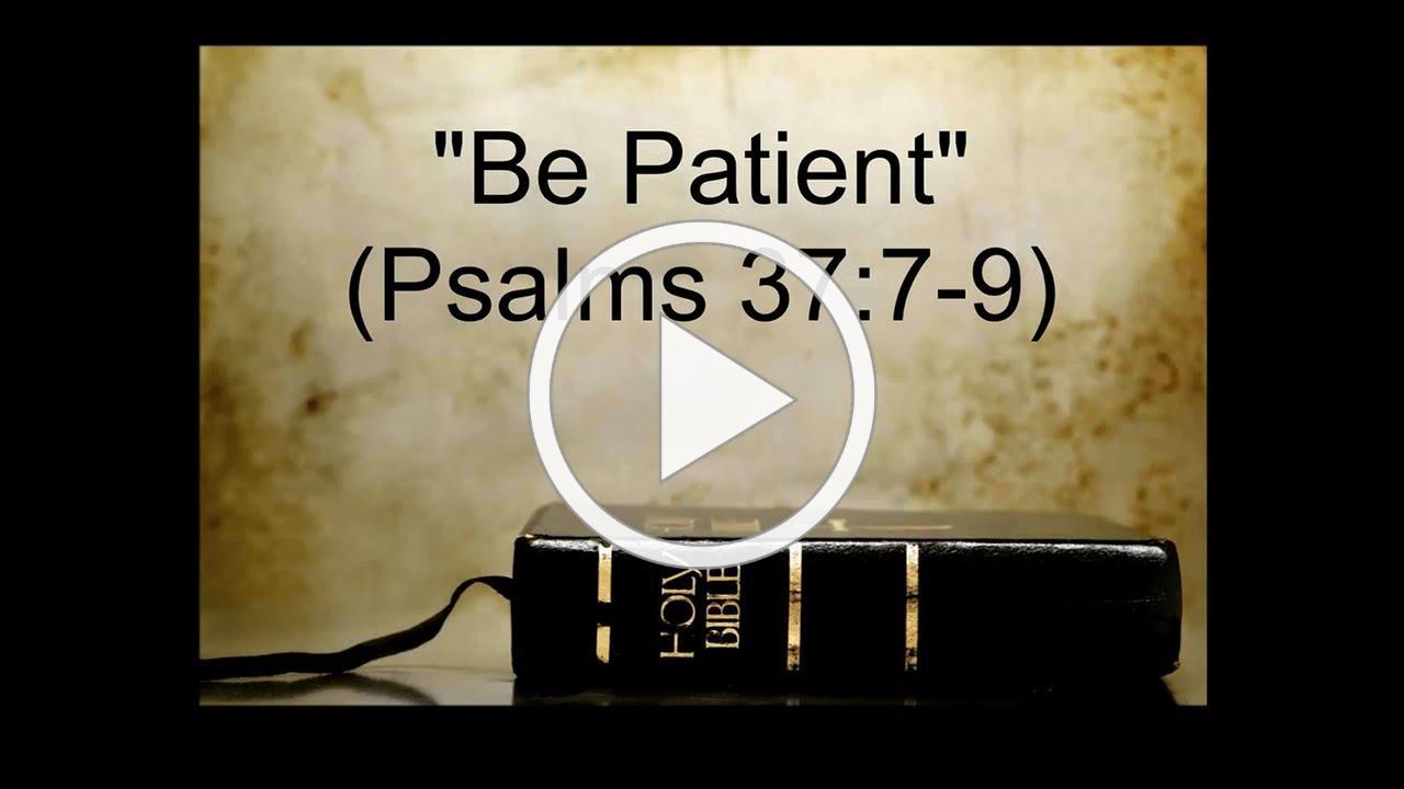 "Sermon: ""Be Patient"" (Psalms 37:7-9)"