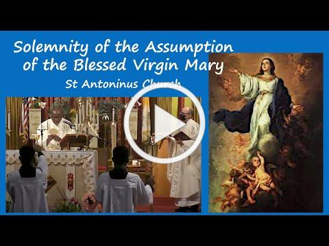 Solemnity of the Assumption of the Blessed Virgin Mary, Sunday August 15, 2021. St Antoninus Church