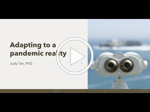 Adapting to a pandemic reality - Judy Tan, PhD