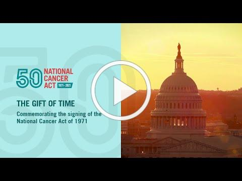 The Gift of Time - 50th Anniversary of the National Cancer Act