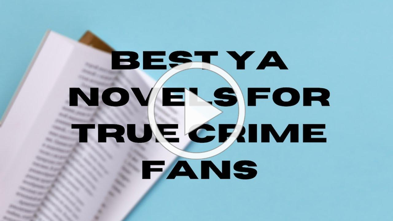 Best YA Novels For True Crime Fans    Top Three Book Recommendations