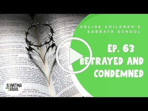 Sabbath School | Episode 63 - Betrayed and Condemned