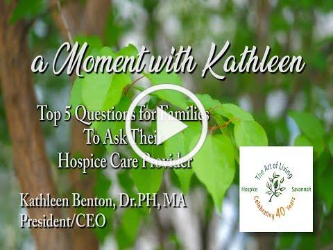 A Moment with Kathleen: Top 5 Questions for Families to Ask Their Hospice Provider