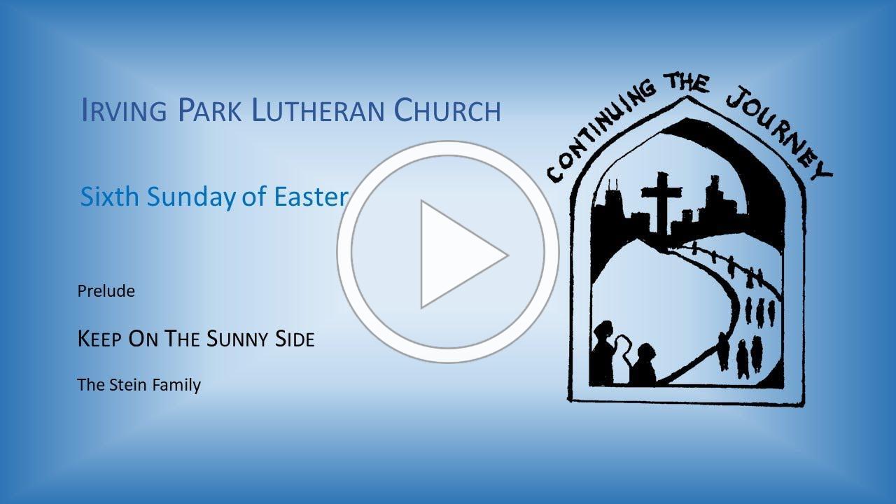 Irving Park Lutheran Church Worship May 17, 2020