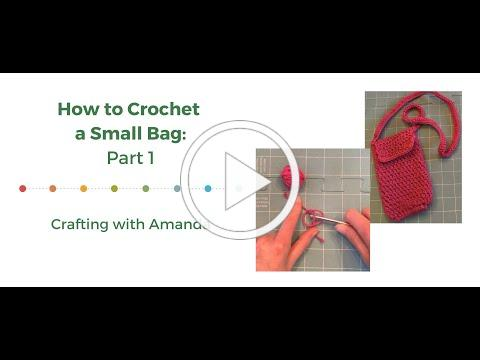Learn How to Crochet a Small Bag: Part 1