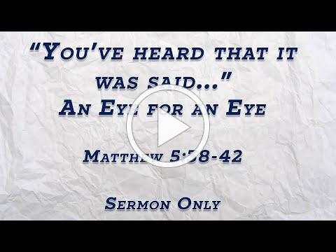 """You have heard that it was said..."" - An Eye for an Eye (SERMON ONLY)"