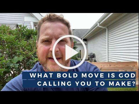 What bold move is God calling you to take?