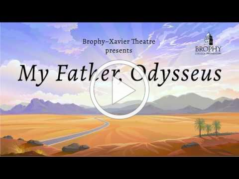 Brophy Theatre presents: My Father, Odysseus