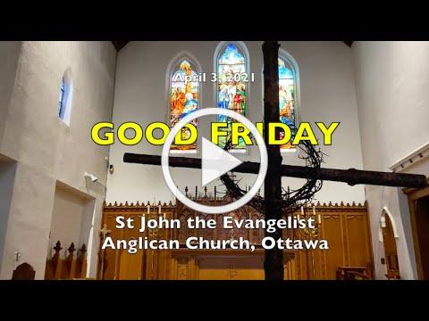 GOOD FRIDAY - St John the Evangelist Anglican Church - APRIL 2, 2021