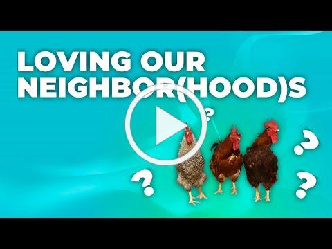 We love our neighbors, and our neighborhoods!