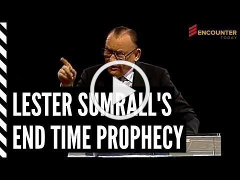 Lester Sumrall's End Time Prophecy