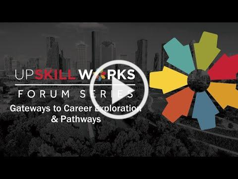 UpSkill Works Forum: Gateways to Career Exploration & Pathways