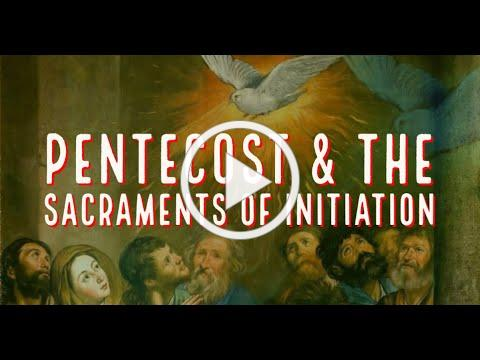 Pentecost and the Sacraments of Initiation