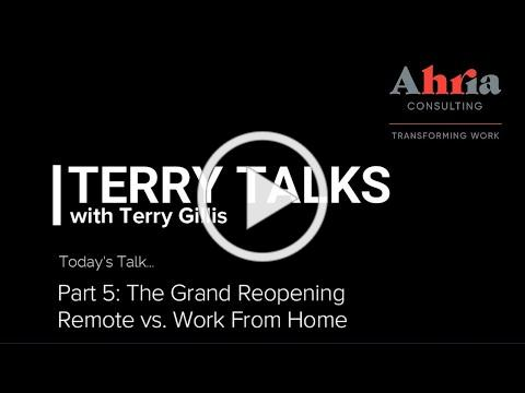 Terry Talks - Part 5: The Grand Reopening - Remote vs Work From Home