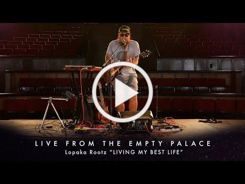 "Lopaka Rootz ""Living My Best Life"" LIVE FROM THE EMPTY PALACE"