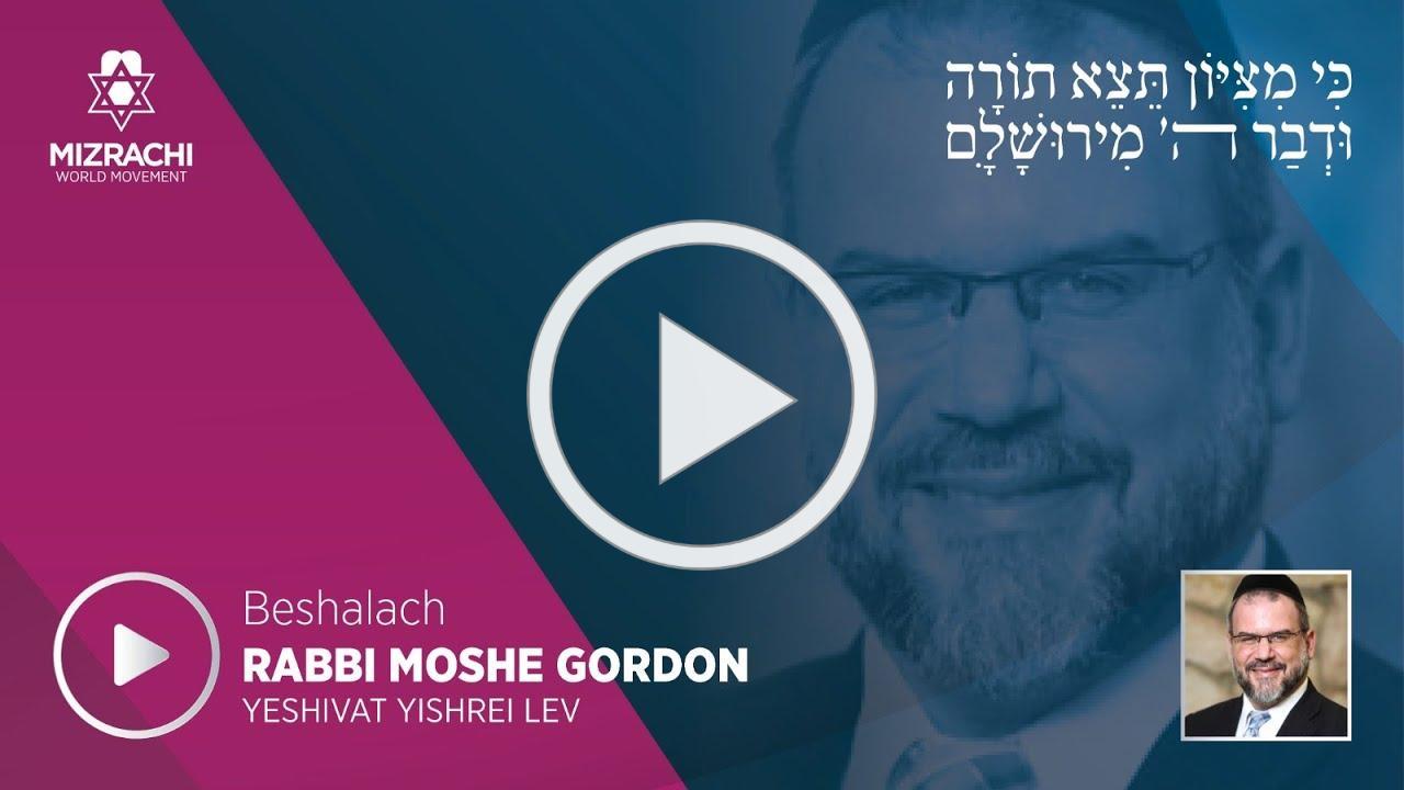 Rabbi Moshe Gordon | Beshalach 5780